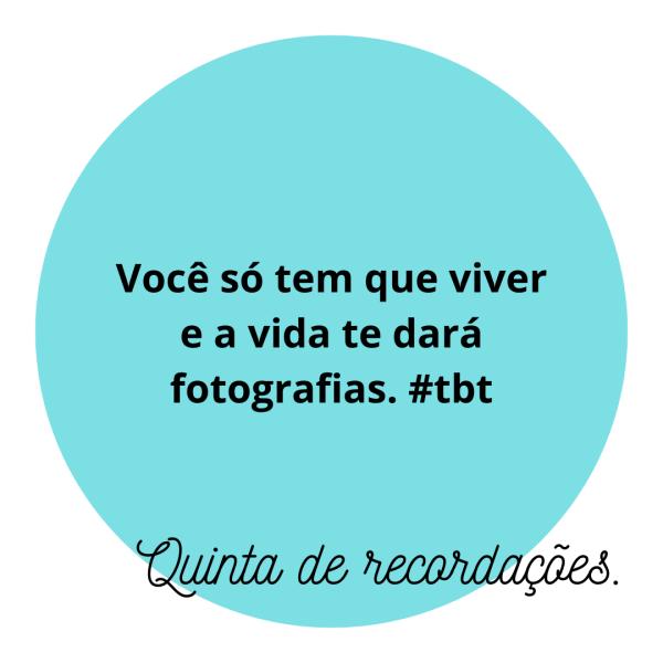 Quinta com tbt e fotografia.