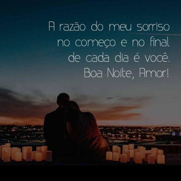 Você é a razão do meu sorriso, boa noite meu amor!