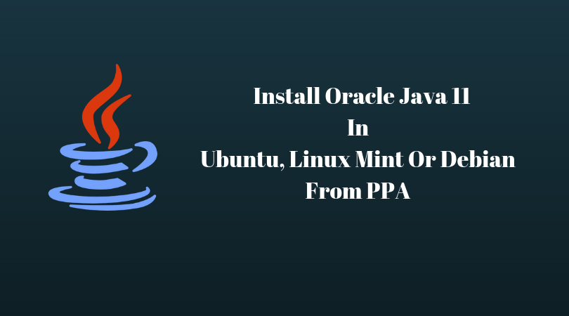 How To Install Oracle Java 11 In Ubuntu, Linux Mint Or Debian From PPA