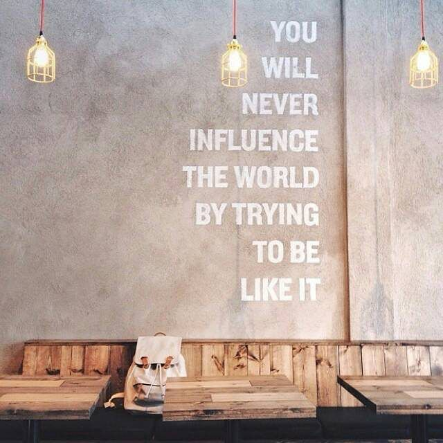 Image result for you will never change the world by trying to be like it