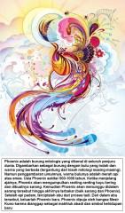 Phoenix adalah burung mitologis yang dikenal di seluruh penjuru dunia. Digambarkan sebagai burung dengan bulu yang indah dan warna yang berbeda (tergantung dari kisah mitologi masing-masing)