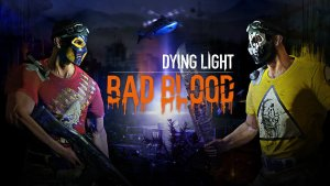 """Dying Light's New """"Bad Blood"""" Multiplayer Mode Just Might Be What I've Been Looking"""