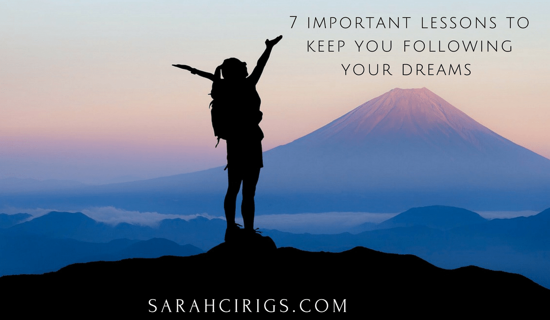 Follow your dreams by using these 7 important lessons
