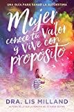 Mujer, conoce tu valor y vive con propósito / Know Your Worth, Live With Purpose: Una guía para sanar la autoestima (Spanish Edition)