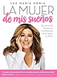 La mujer de mis sueños: Secretos de famosos y triunfadores para lograr tu exito / The Woman of My Dream s: Secrets from the famous and successful ones to achi (Spanish Edition)