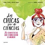 Las chicas son de ciencias: 25 científicas que cambiaron el mundo / Science Is a Girl\'s Thing (No ficción ilustrados) (Spanish Edition)