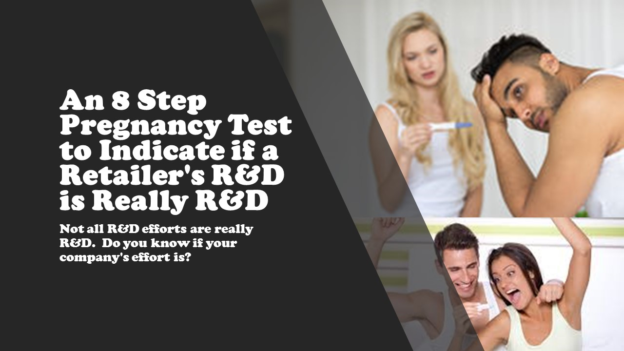 An 8 Step Pregnancy Test to Indicate if a Retailer's R&D is Really R&D