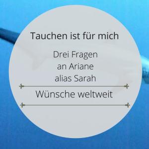 Tauchen ist für mich - Drei Fragen an Ariane alias Sarah von Wünsche Weltweit