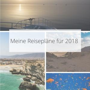 Meine Reisepläne für 2018