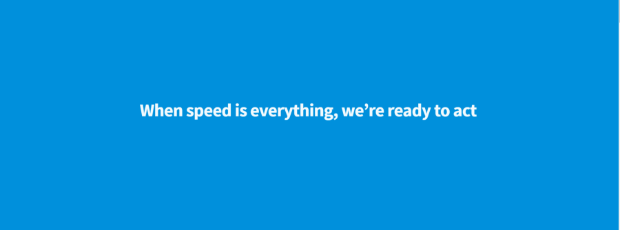 When speed is everything, we're ready to act
