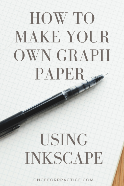How to Make Your Own Graph Paper Using Inkscape - Once for