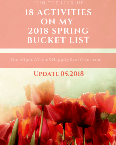 18 ACTIVITIES ON MY 2018 SPRING BUCKET LIST: UPDATE, 05.2018