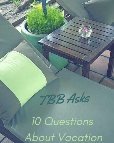 10 Questions about Vacation:  TBB Asks