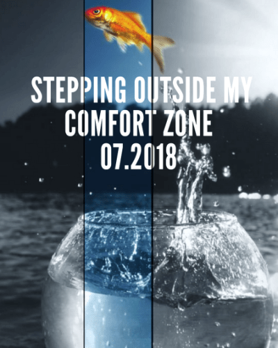 Stepping Outside My Comfort Zone, 07.2018