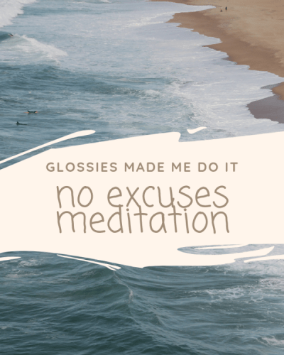 No Excuses Meditation:  Glossies Made Me Do It, 09.2018