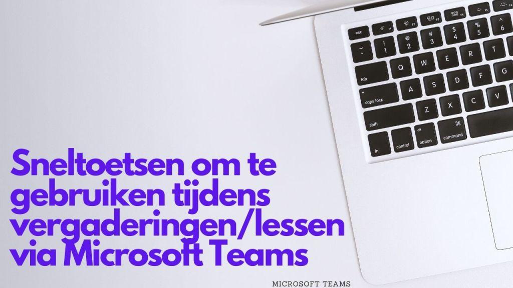 Sneltoetsen om te gebruiken tijdens vergaderingen/lessen via Microsoft Teams