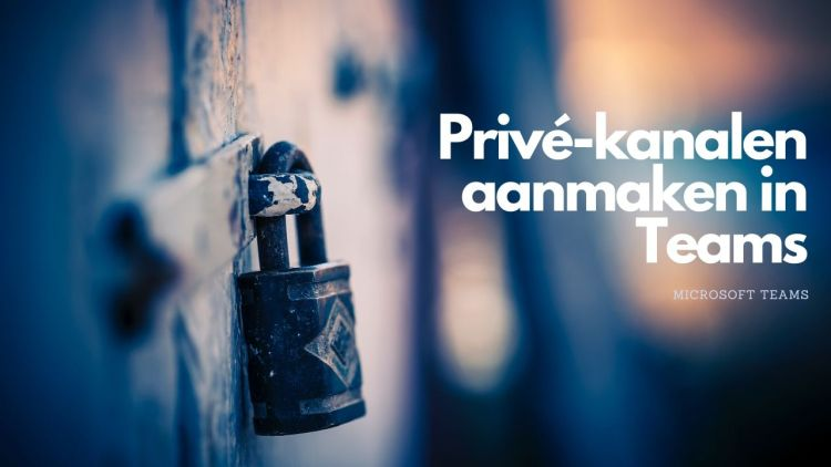 Privé-kanalen aanmaken binnen Microsoft Teams.