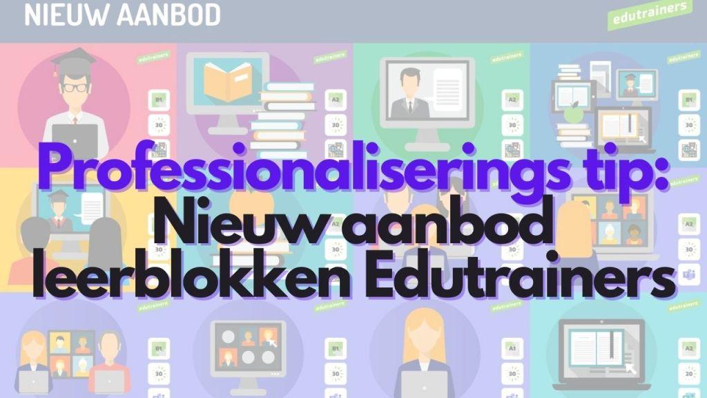 Professionaliseringstip: Nieuwe leerblokken van Edutrainers