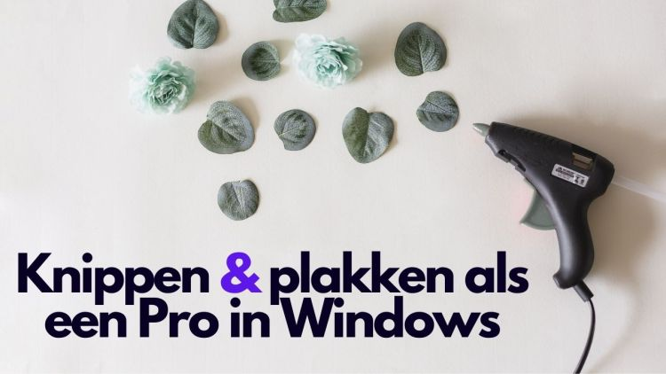 Knippen & plakken als een Pro in Windows