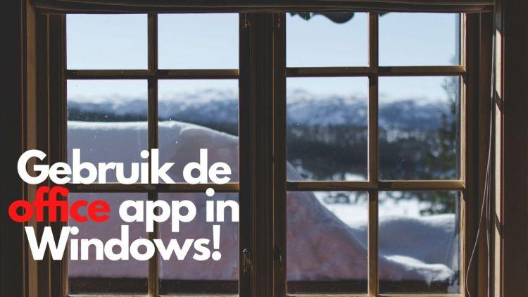Gebruik de Office app in Windows!