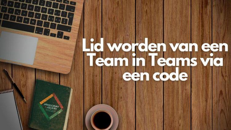 Lid worden van een Team in Teams via een code