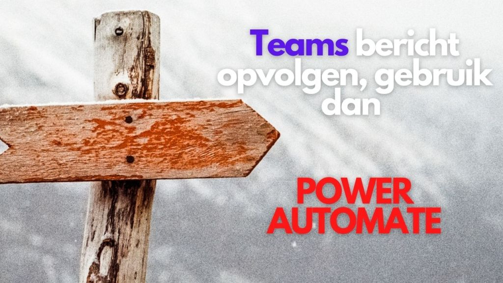 Teams bericht opvolgen, gebruik dan POWER AUTOMATE