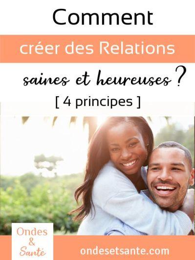 Comment créer des relations saines et heureuses [4 principes] : amitié, famille, travail, couple, enfant…