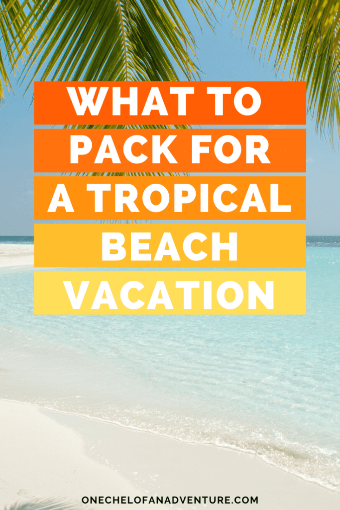 What To Pack for a Tropical Beach Vacation