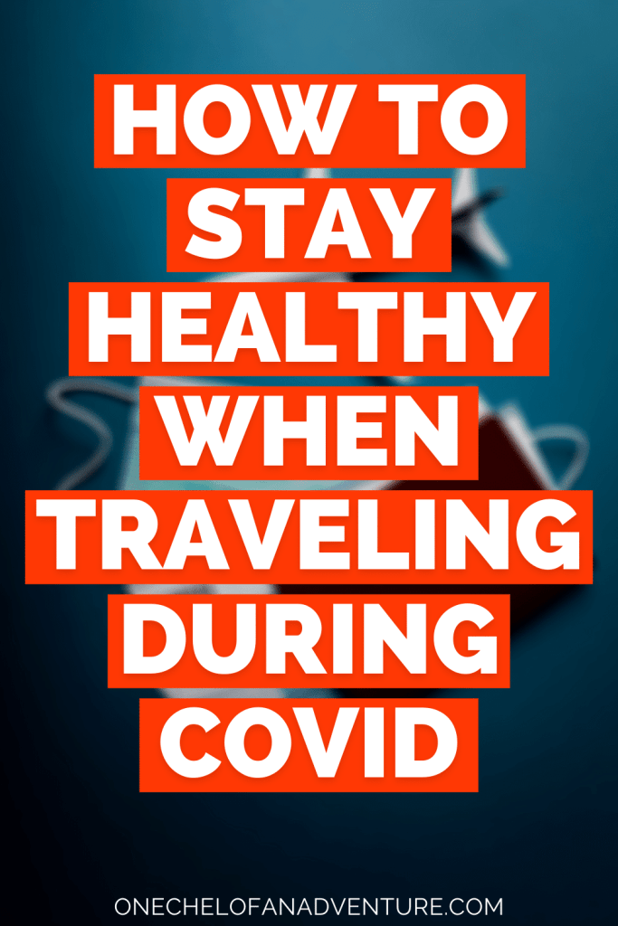 How to Stay Healthy While Traveling During COVID-19