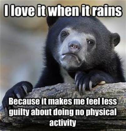 A meme depicting how some people are so lazy that they love it when it rains because then they do not feel guilty about not doing any physical activity on that day.
