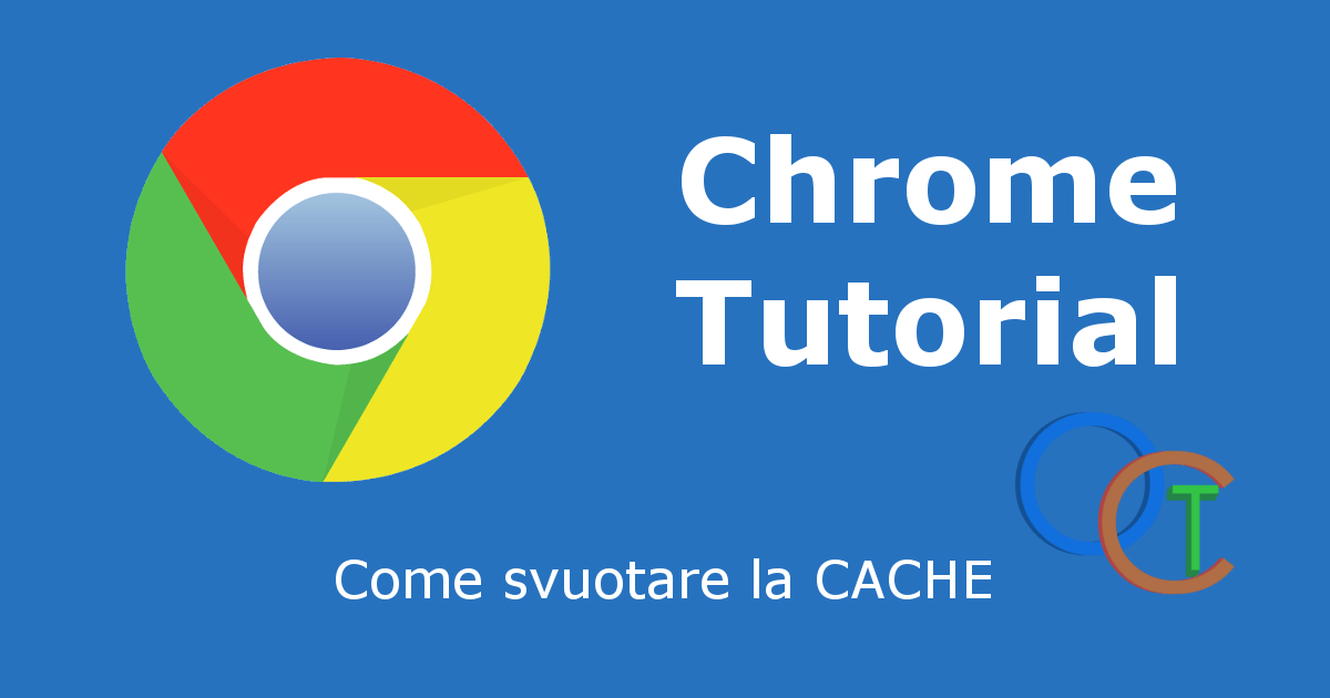 Come svuotare la CACHE di CHROME