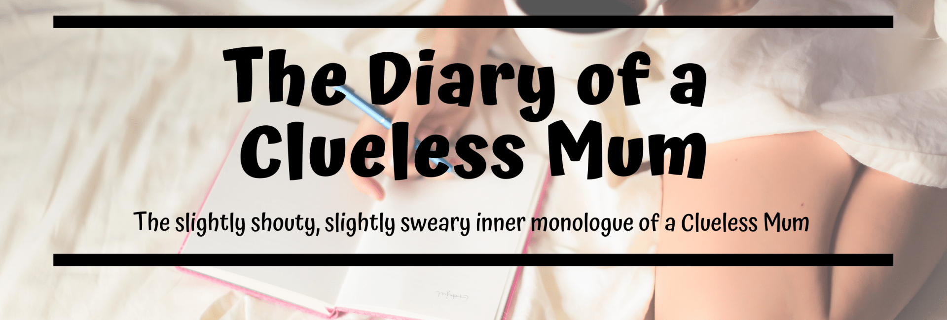 The Diary of a Clueless Mum #1