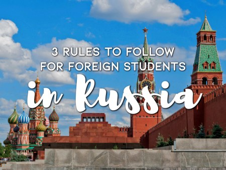 3 Rules to Follow For Foreign Students in Russia