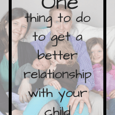 One thing to do to have a better relationship with my child