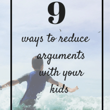9 ways to reduce arguments with your kids