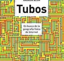 Tubos: En busca de la geografía física del Internet. Nuevo libro de Andrew Blum