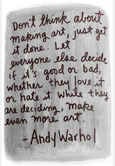 Andy Warhole – don't think about making art, just get it done (and the process of judgement)