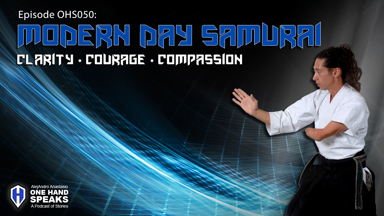 Samurai, Podcast, Storytelling, Martial Arts, Disability, One-Hand, Clarity, Courage, Compassion