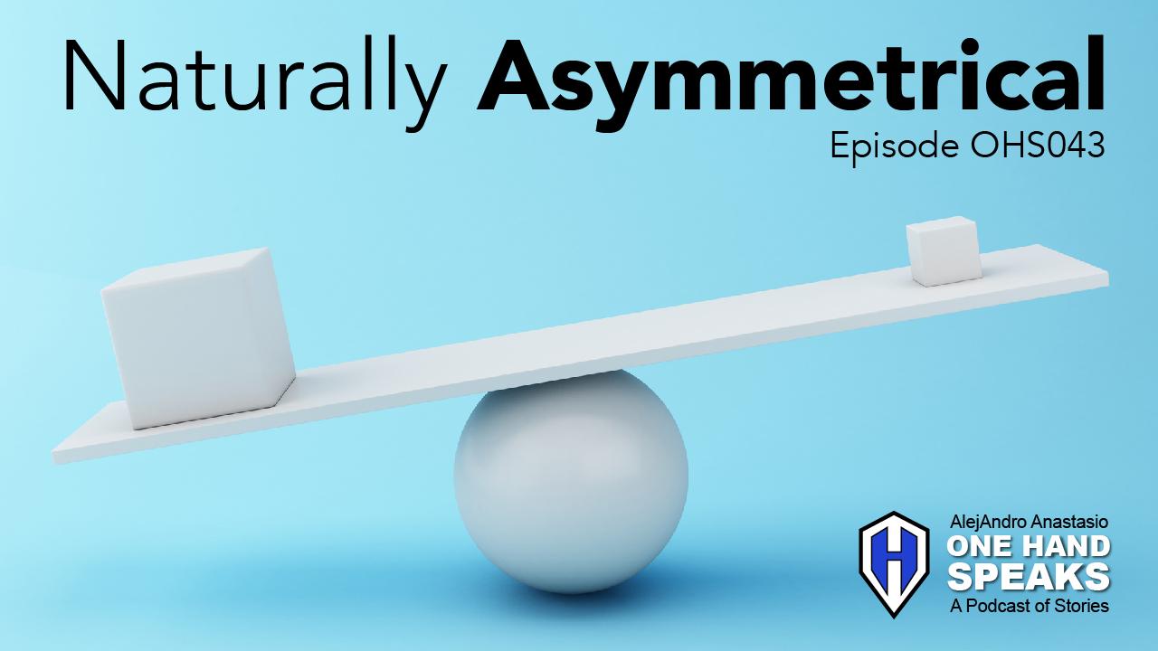 Naturally Asymmetrical, Asymmetry, Blog, Storytelling, Limb Different, Disability