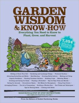 Garden Wisdom and Know-How Everything You Need to Know to Plant, Grow, and Harvest