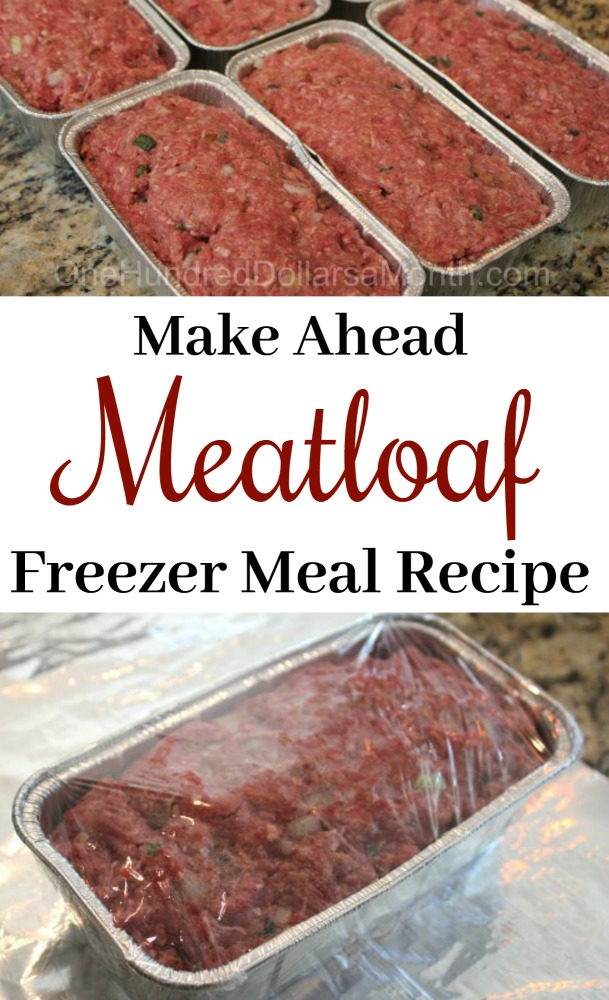 Easy Freezer Meals Simple Meat Loaf Recipe One Hundred Dollars A