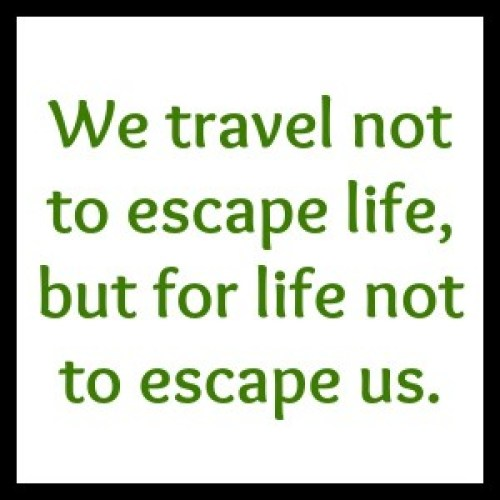 quotes - we travel not to escape life