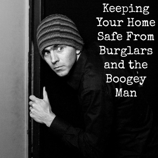 Keeping Your Home Safe From Burglars and the Boogey-Man
