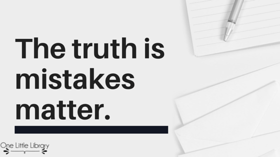 The truth is mistakes matter