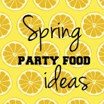 10 spring party food ideas