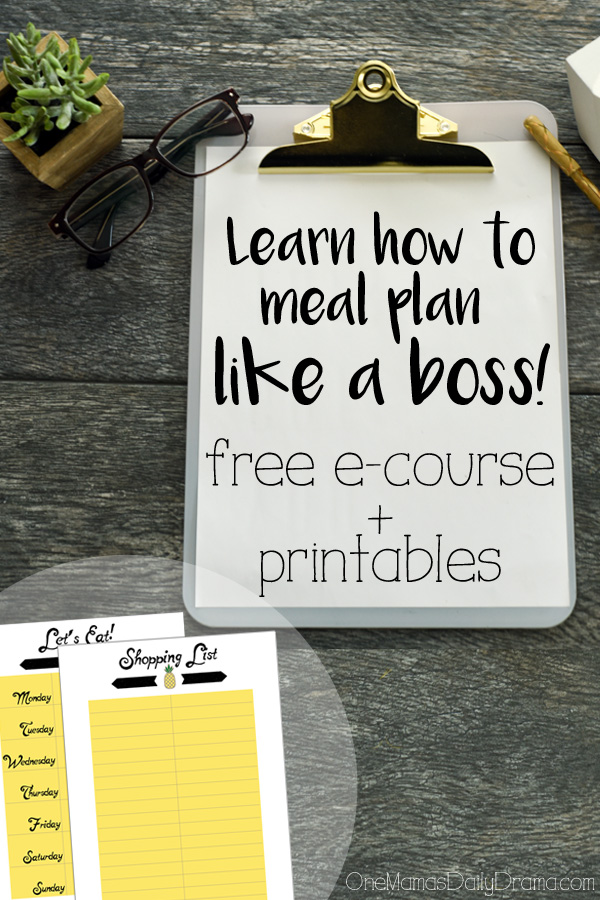 Learn to meal plan like a boss! Free e-course and printables from One Mama's Daily Drama