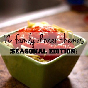 12 family dinner themes {seasonal edition}