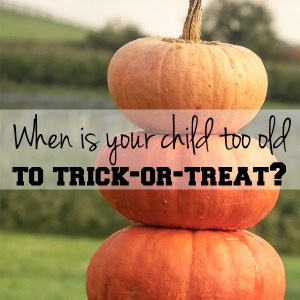 When is your child too old to trick-or-treat?