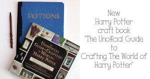 New Harry Potter craft book review: The Unofficial Guide to Crafting the World of Harry Potter