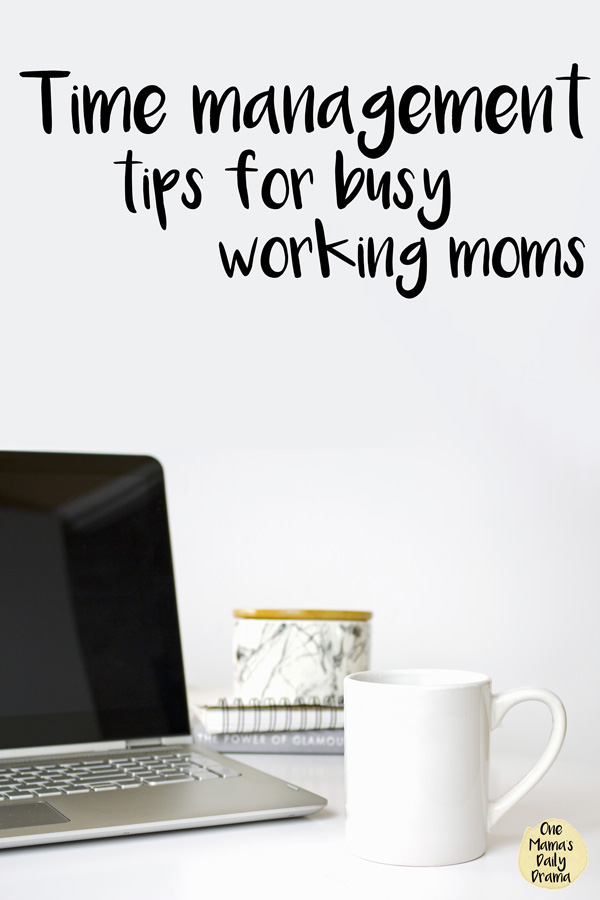 Time management tips for busy working moms | Things you can do now to get more done in less time!
